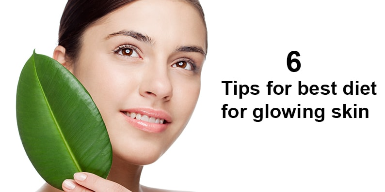 6 Tips for best diet for glowing skin